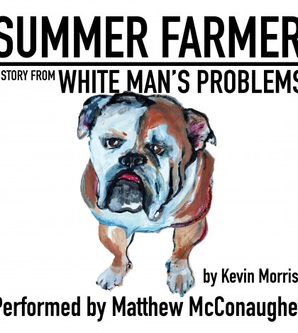 "Matthew McConaughey Reads ""Summer Farmer"" from White Man's Problems"