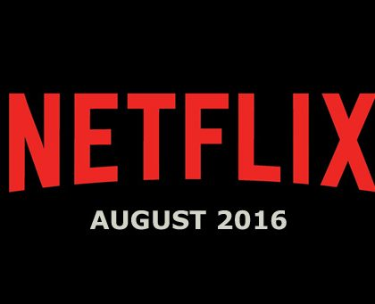 New to Netflix Streaming – August 2016